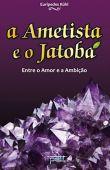 Ametista e o Jatobá, A: Entre o Amor e a Ambição