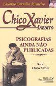 Chico Xavier Inédito: Psicografias Ainda Não Publicadas 1933 -1954