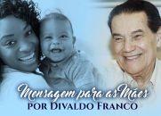 Mensagens Para as Mães por Divaldo Franco - 2017