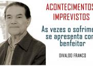 Acontecimentos Imprevistos - As vezes o sofrimento se apresenta como benfeitor - Divaldo Franco