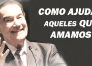 DIVALDO FRANCO - COMO AJUDAR AQUELES QUE AMAMOS