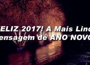 Feliz 2017! A Mais Linda Mensagem de ANO NOVO!!!