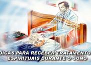 PROCEDIMENTOS PARA RECEBER TRATAMENTOS ESPIRITUAIS DURANTE O SONO