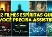 12 FILMES ESPÍRITAS QUE VOCÊ PRECISA ASSISTIR - LISTA COM TRAILERS