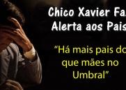 CHICO XAVIER ALERTA OS PAIS: