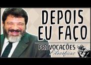 Depois eu faço -  Procrastinar é um Vício Perigoso - Mario Sérgio Cortella
