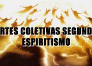 MORTES COLETIVAS SEGUNDO O ESPIRITISMO - Como se processa a convocação de encarnados para uma desencarnação coletiva?