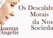 OS DESCALABROS MORAIS DA NOSSA SOCIEDADE - JOANNA DE ÂNGELIS POR DIVALDO FRANCO