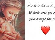 Nas três letras de MÃE, há tanto amor que não há quem consiga descrever.