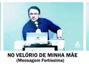 NO VELÓRIO DE MINHA MÃE - MENSAGEM FORTÍSSIMA