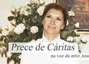 Prece de Cáritas (Narrada pela Atriz Ana Rosa)