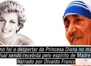 Como foi o despertar da Princesa Diana no mundo espiritual sendo recebida pelo espírito de Madre Teresa Narrado por Divaldo Franco