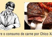 Sobre o consumo de carne por Chico Xavier