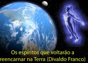 Os grandes espíritos que voltarão a reencarnar na Terra (Divaldo Franco)