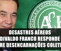 DESASTRES AÉREOS - DIVALDO FRANCO RESPONDE SOBRE DESENCARNAÇÕES COLETIVAS