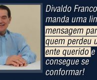 Divaldo Franco manda uma linda mensagem para quem perdeu um ente querido!