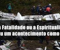 Foi uma Fatalidade ou a Espiritualidade já anteviu um acontecimento como esse? (Acidente Chapecoense  – Visão Espírita)