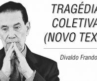 TRAGÉDIAS COLETIVAS (NOVO TEXTO) - DIVALDO FRANCO