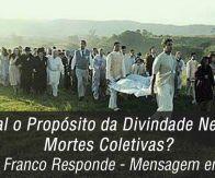 Qual o propósito da divindade nessas mortes coletivas? (Divaldo Franco Responde - Mensagem em Áudio)