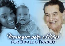 Mensagens Para as Mães por Divaldo Franco - 2018