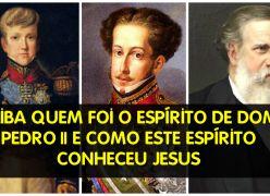 SAIBA QUEM FOI O ESPÍRITO DE DOM PEDRO II E COMO ESTE ESPÍRITO CONHECEU JESUS  - UMA HISTÓRIA SURPREENDENTE