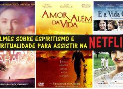 8 FILMES SOBRE ESPIRITISMO E ESPIRITUALIDADE PARA ASSISTIR NA NETFLIX - LISTA COM TRAILERS