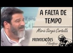 Sobre a Falta de Tempo - Mario Sérgio Cortella