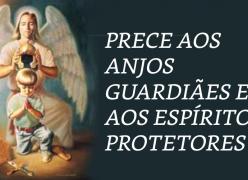 Prece aos Anjos Guardiães e aos Espíritos Protetores