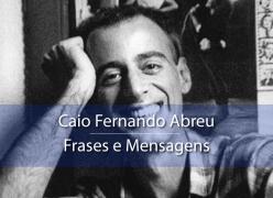 Caio Fernando Abreu - Frases e Mensagens