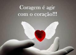 Ser corajoso significa viver com o Coração