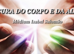 A Cura do Corpo e da Alma - Médium Isabel Salomao