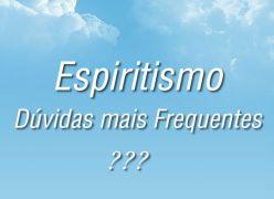 Espiritismo - Dúvidas mais Frequentes
