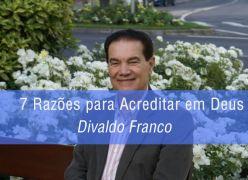 7 Razões para Acreditar em Deus - Divaldo Franco