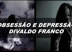 Obsessão e Depressão - Divaldo Franco