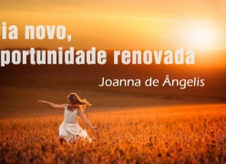 Dia novo, oportunidade renovada - Joanna de Ângelis