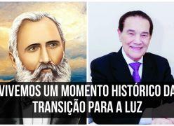 VIVEMOS UM MOMENTO HISTÓRICO DA TRANSIÇÃO PARA A LUZ (BEZERRA DE MENEZES - DIVALDO FRANCO)