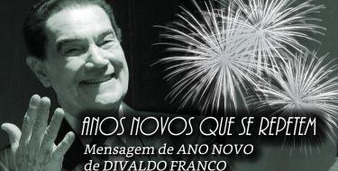 Anos Novos que se Repetem (Mensagem de Fim de de Ano de Divaldo Franco)