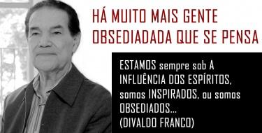 HÁ MUITO MAIS GENTE OBSEDIADA DO QUE SE PENSA (VEJA O VÍDEO) - DIVALDO FRANCO