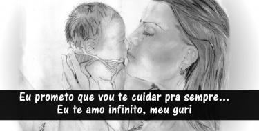 Prometo que vou te cuidar pra sempre, Eu te amo infinito Meu guri - Ana Vilela