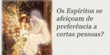Os Espíritos se afeiçoam de preferência a certas pessoas?