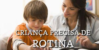 CRIANÇA PRECISA DE ROTINA