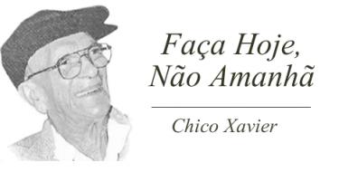 Faça Hoje, Não Amanhã - Chico Xavier