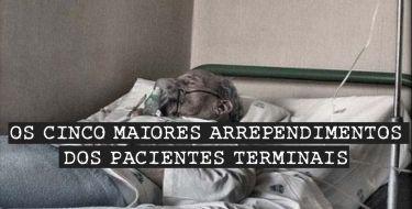Os Cinco Maiores Arrependimentos dos Pacientes Terminais