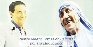 Santa Madre Teresa de Calcutá por Divaldo Franco