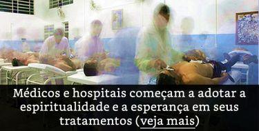 Médicos e hospitais começam a adotar a espiritualidade e a esperança em seus tratamentos...