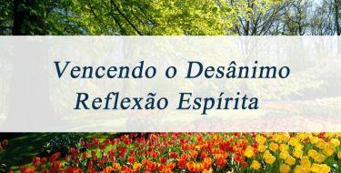 Vencendo o Desânimo - Reflexão Espírita