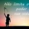 Não limite o poder de sua vida!