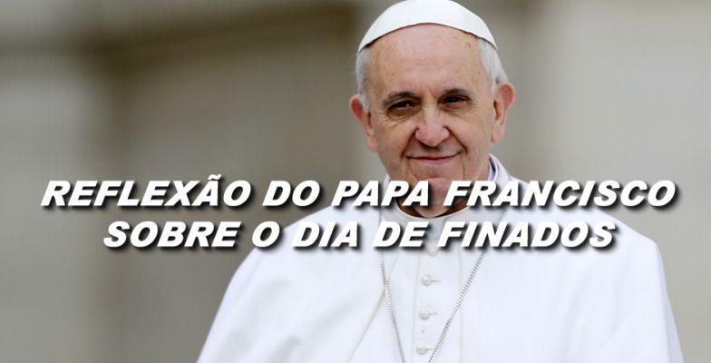 Mensagem Reflexão Do Papa Francismo Para O Dia De Finados