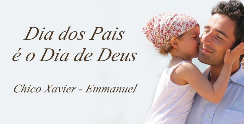 Mensagem De Chico Xavier E Emmanuel Dia Dos Pais é O Dia