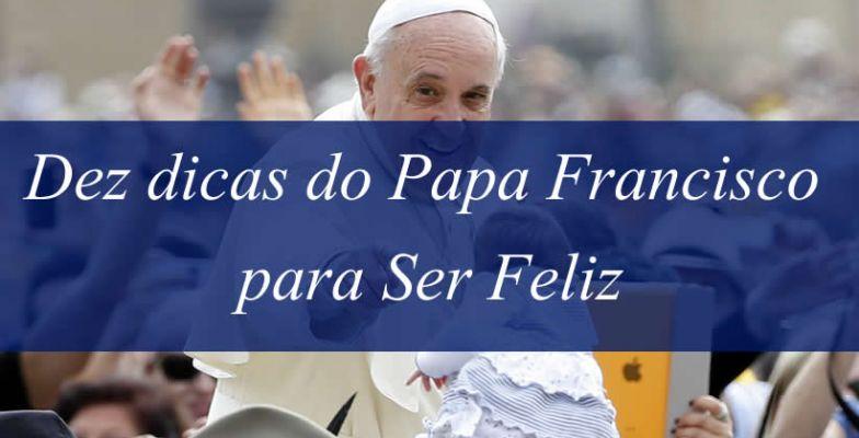 Extremamente Mensagem em Vídeo - Dez dicas do Papa Francisco para ser feliz TL62
